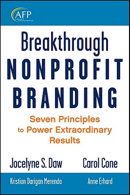 Breakthrough Nonprofit Branding By Daw, Jocelyne/ Cone, Carol/ Erhard, Anne (CON)/ Merenda, Kristian Darigan (CON)