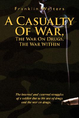 A Casualty of War, the War on Drugs, the War Within By Walters, Franklin