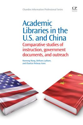 Academic Libraries in the U.s. and China By Wang, Hanrong/ Latham, Bethany